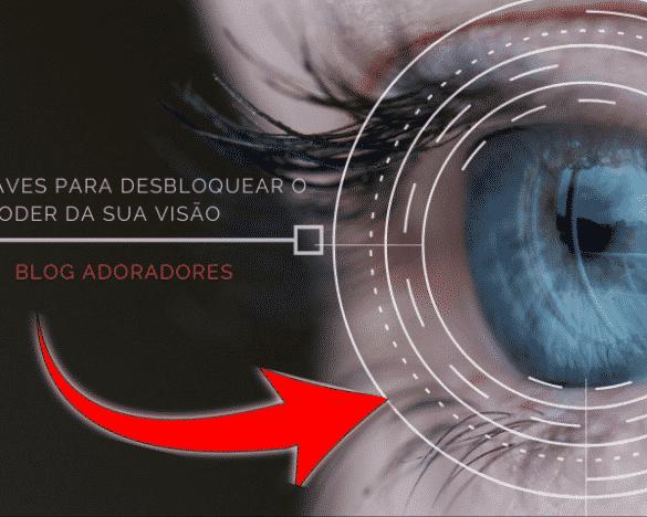 Sete chaves para desbloquear o poder da sua visão